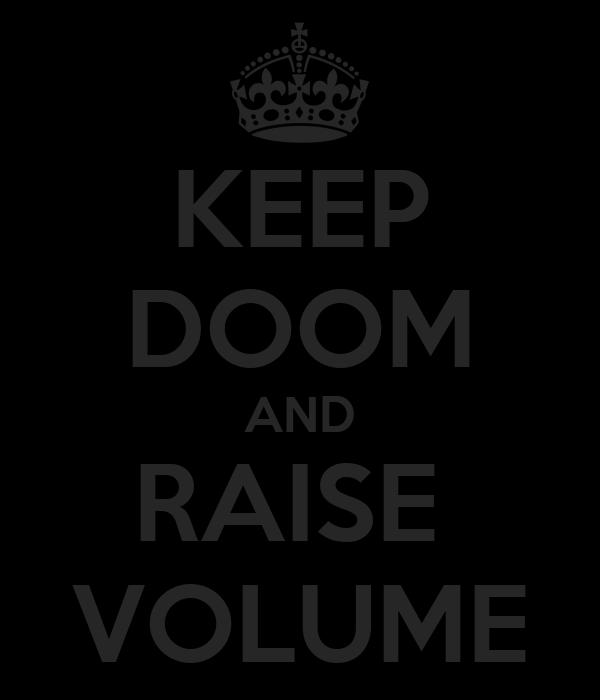 KEEP DOOM AND RAISE  VOLUME
