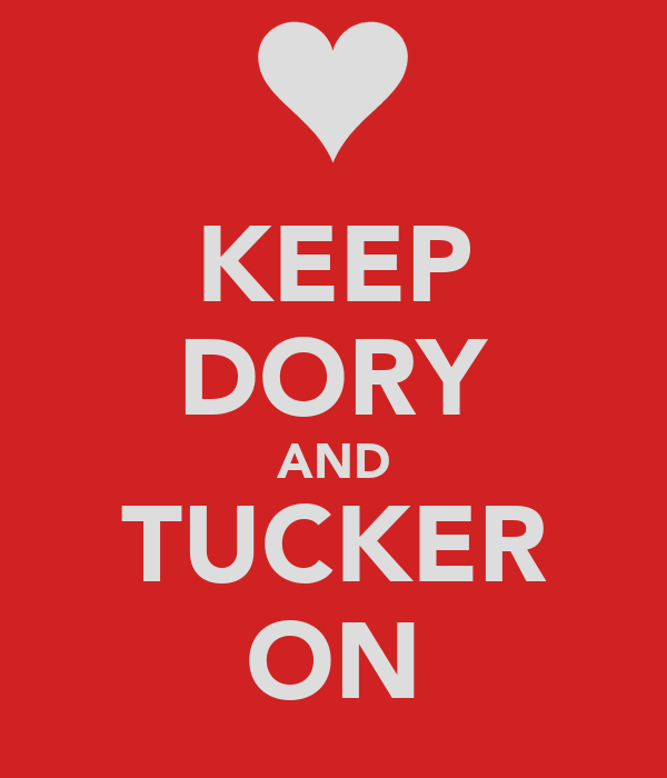 KEEP DORY AND TUCKER ON