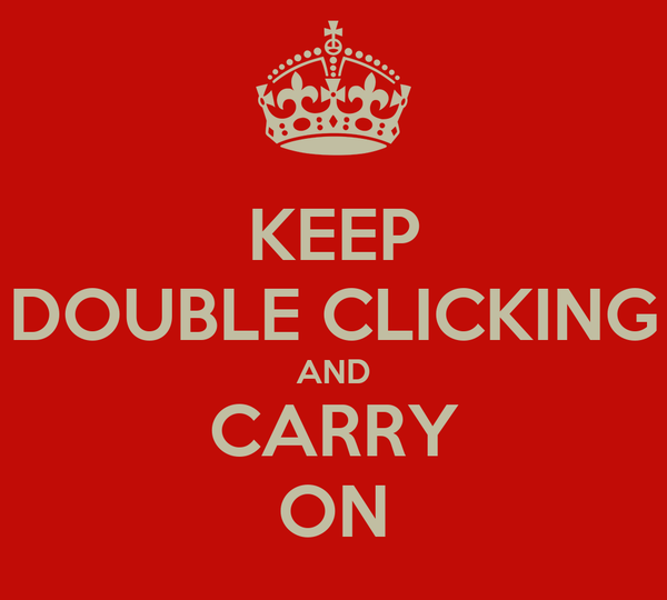 KEEP DOUBLE CLICKING AND CARRY ON