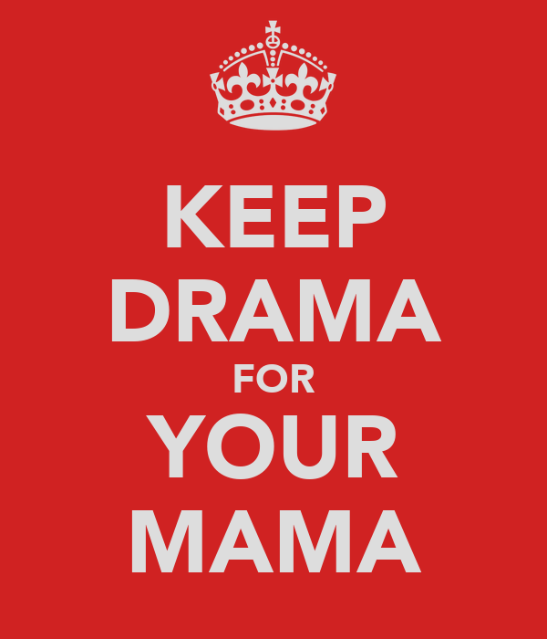 KEEP DRAMA FOR YOUR MAMA
