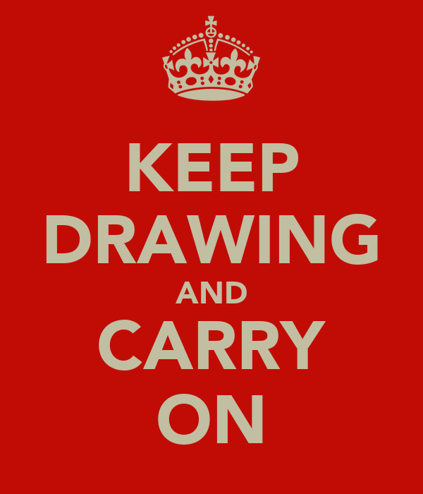 KEEP DRAWING AND CARRY ON