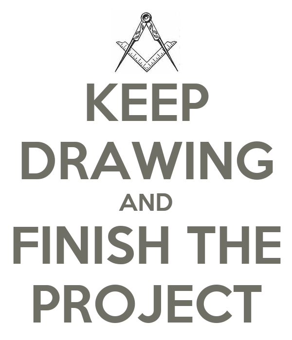 KEEP DRAWING AND FINISH THE PROJECT