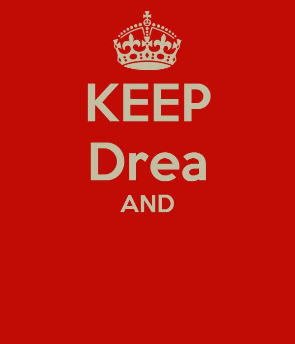 KEEP Drea AND