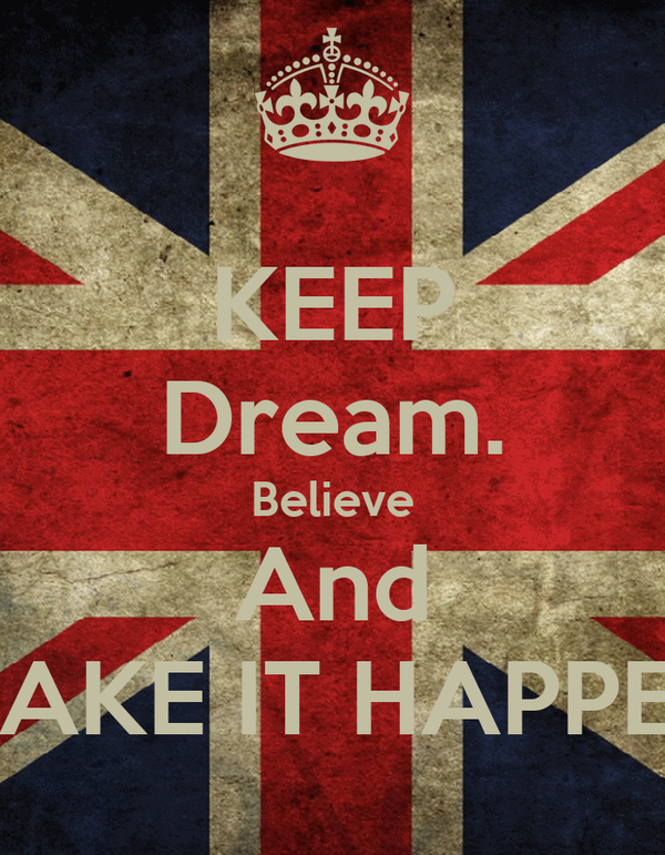 KEEP Dream. Believe And MAKE IT HAPPEN