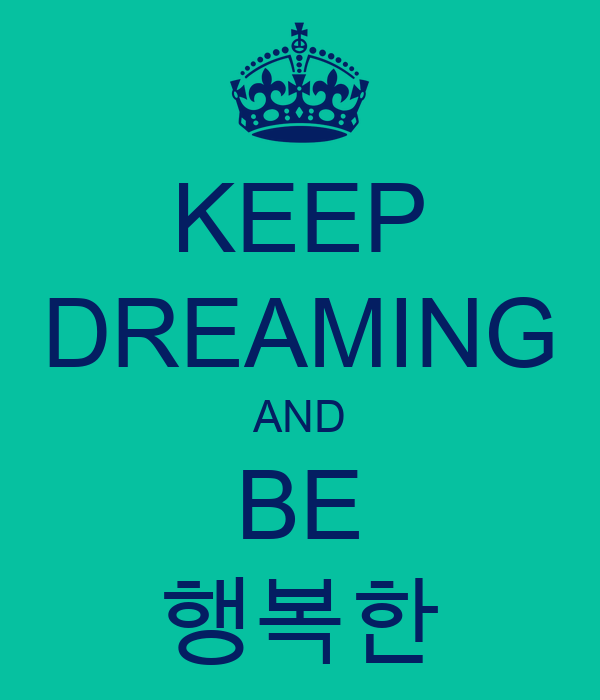 KEEP DREAMING AND BE 행복한