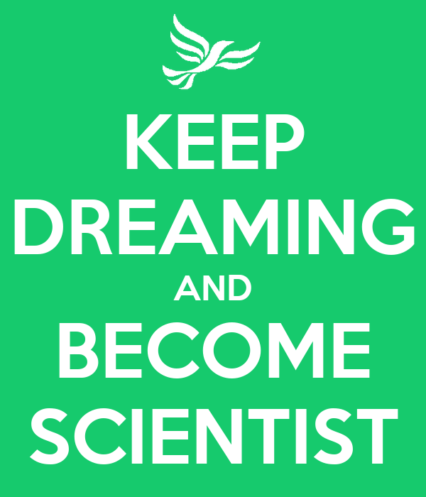 KEEP DREAMING AND BECOME SCIENTIST