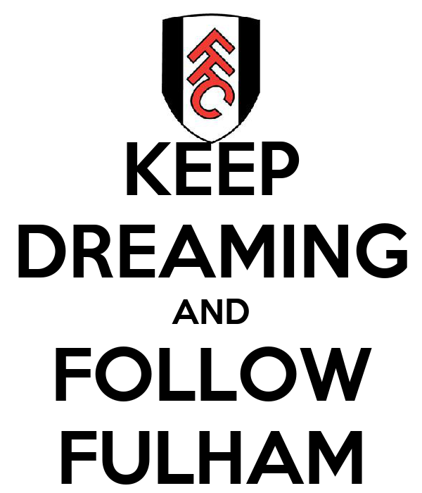 KEEP DREAMING AND FOLLOW FULHAM