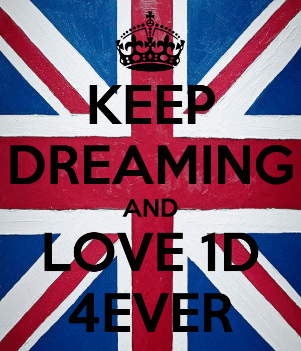 KEEP DREAMING AND LOVE 1D 4EVER