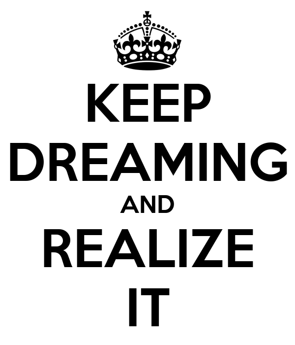 KEEP DREAMING AND REALIZE IT