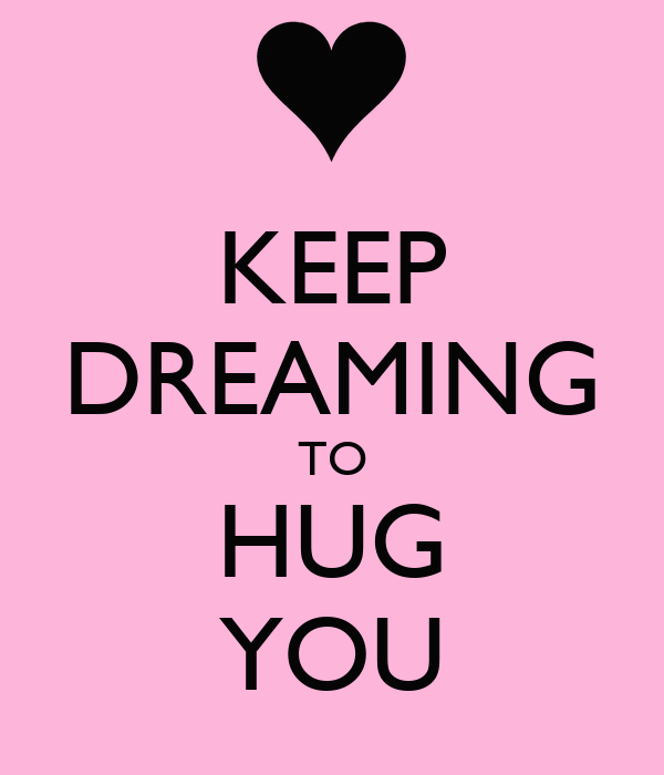 KEEP DREAMING TO HUG YOU