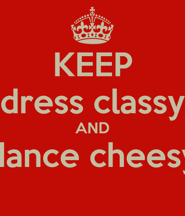KEEP dress classy AND dance cheesy