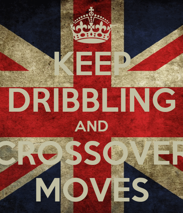 KEEP DRIBBLING AND CROSSOVER MOVES