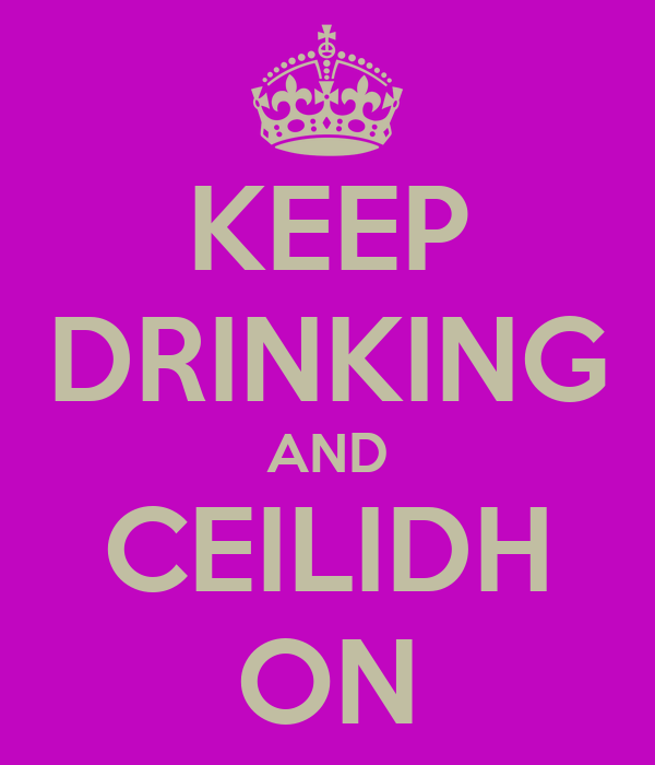 KEEP DRINKING AND CEILIDH ON