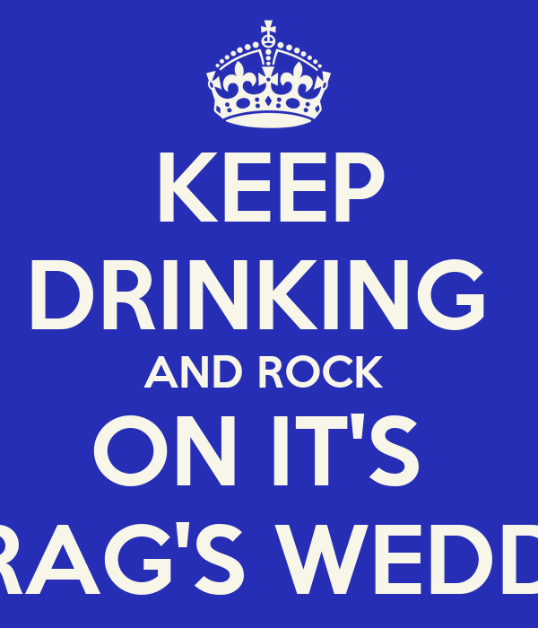 KEEP DRINKING  AND ROCK  ON IT'S  CHIRAG'S WEDDING
