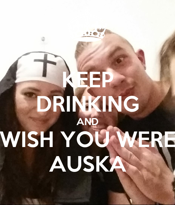 KEEP DRINKING AND WISH YOU WERE AUSKA
