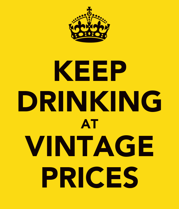 KEEP DRINKING AT VINTAGE PRICES