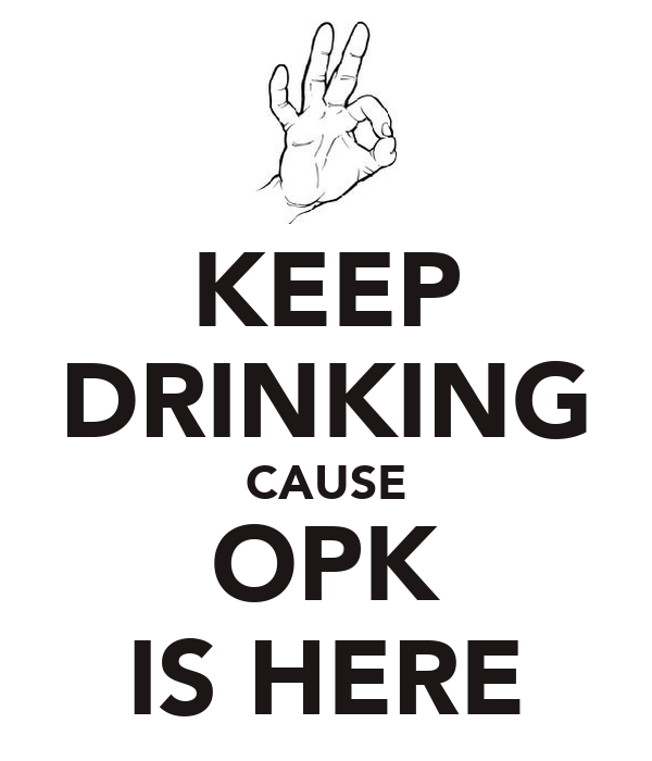 KEEP DRINKING CAUSE OPK IS HERE