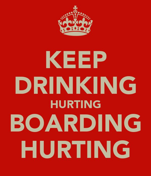 KEEP DRINKING HURTING BOARDING HURTING