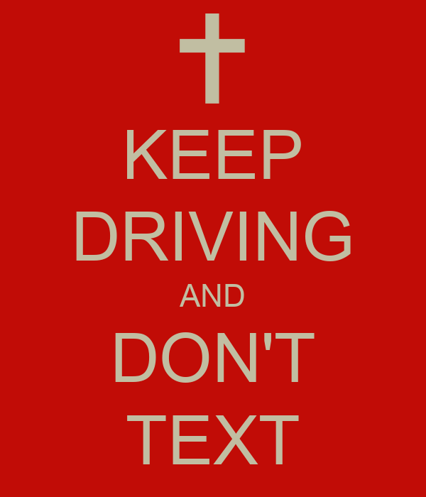 KEEP DRIVING AND DON'T TEXT