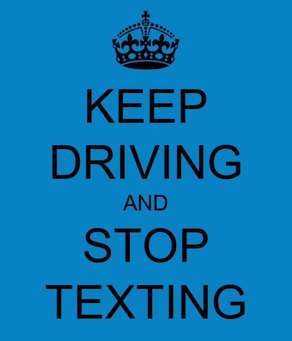 KEEP DRIVING AND STOP TEXTING