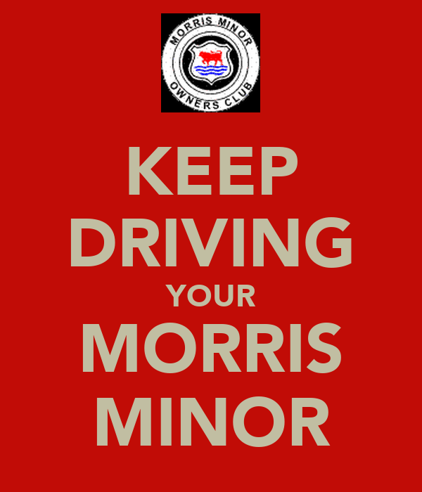 KEEP DRIVING YOUR MORRIS MINOR