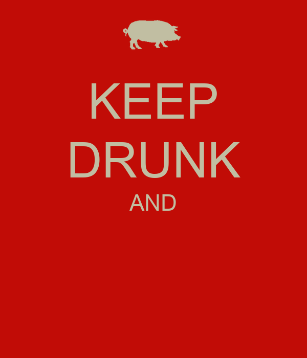 KEEP DRUNK AND