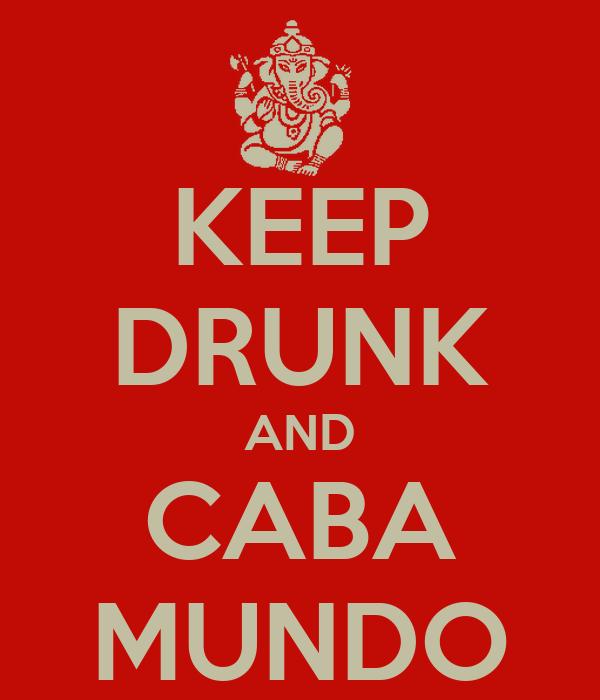 KEEP DRUNK AND CABA MUNDO