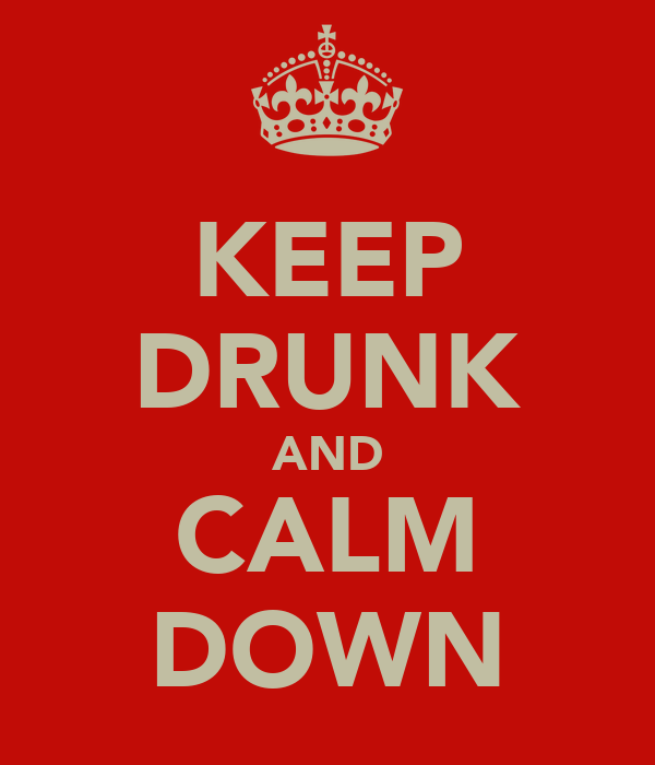 KEEP DRUNK AND CALM DOWN