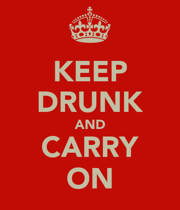 KEEP DRUNK AND CARRY ON
