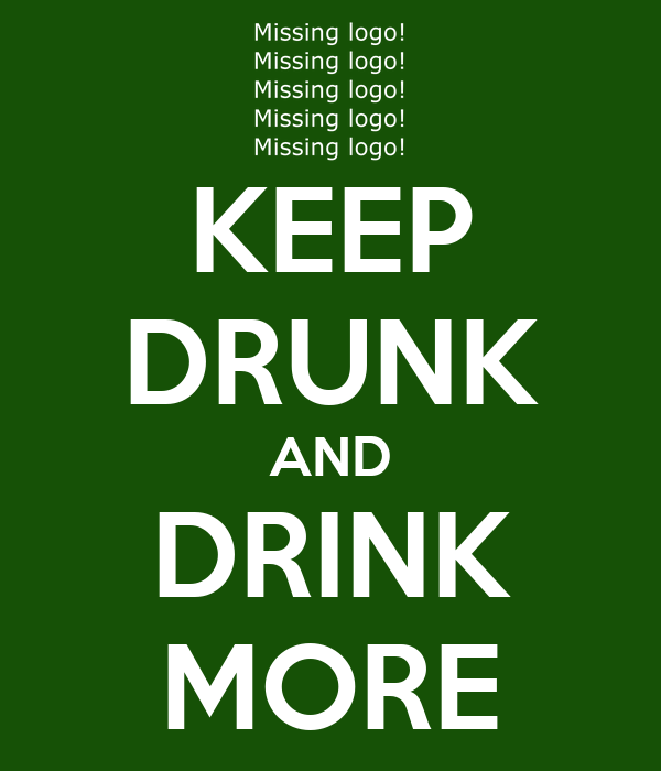 KEEP DRUNK AND DRINK MORE