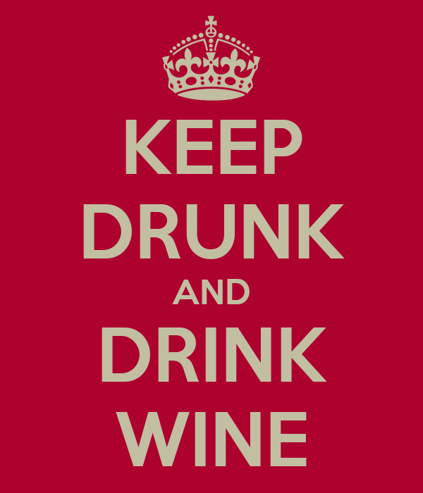 KEEP DRUNK AND DRINK WINE