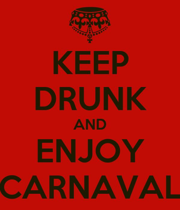 KEEP DRUNK AND ENJOY CARNAVAL