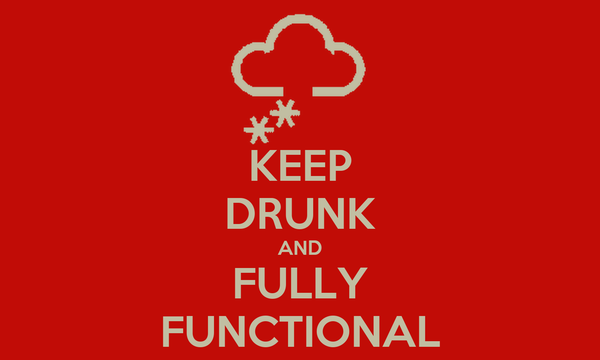 KEEP DRUNK AND FULLY FUNCTIONAL