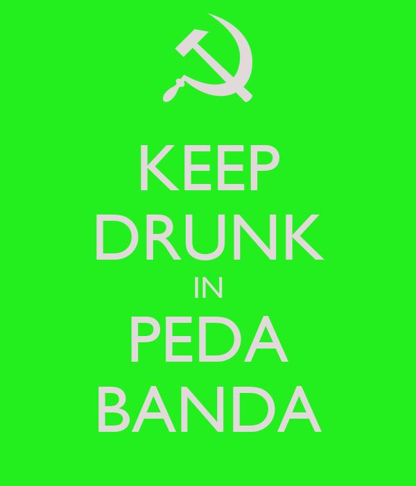 KEEP DRUNK IN PEDA BANDA