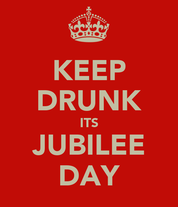KEEP DRUNK ITS JUBILEE DAY