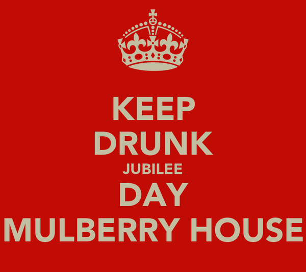 KEEP DRUNK JUBILEE DAY MULBERRY HOUSE