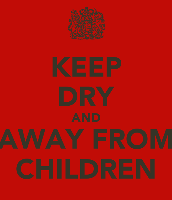 KEEP DRY AND AWAY FROM CHILDREN