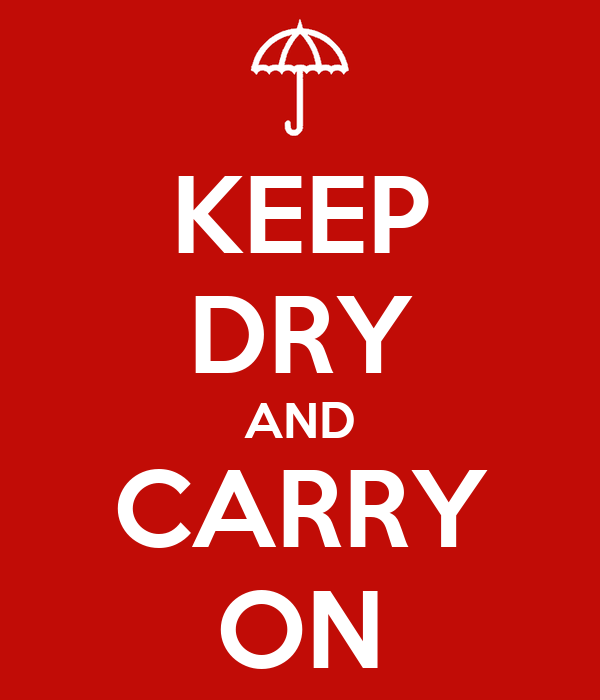 KEEP DRY AND CARRY ON