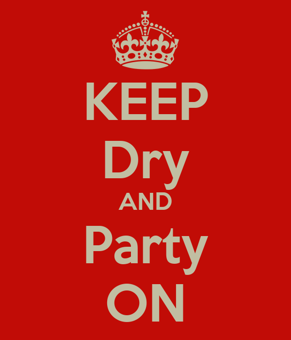KEEP Dry AND Party ON