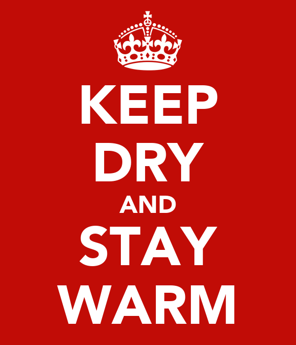 KEEP DRY AND STAY WARM