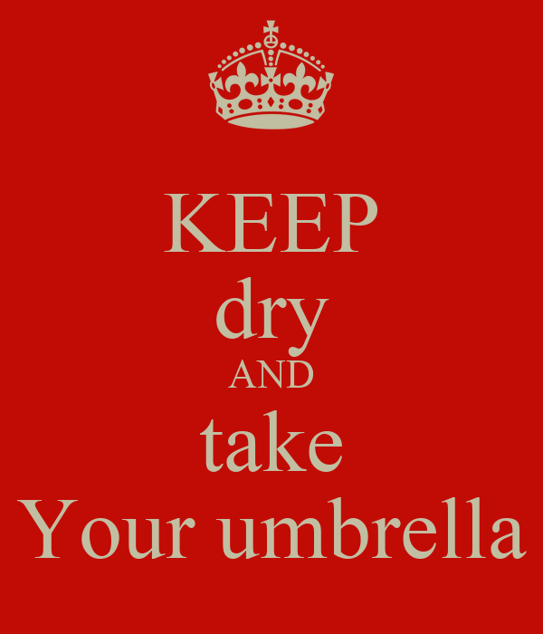 KEEP dry AND take Your umbrella