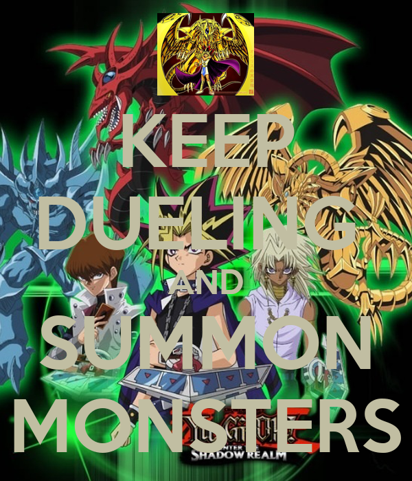 KEEP DUELING  AND SUMMON MONSTERS