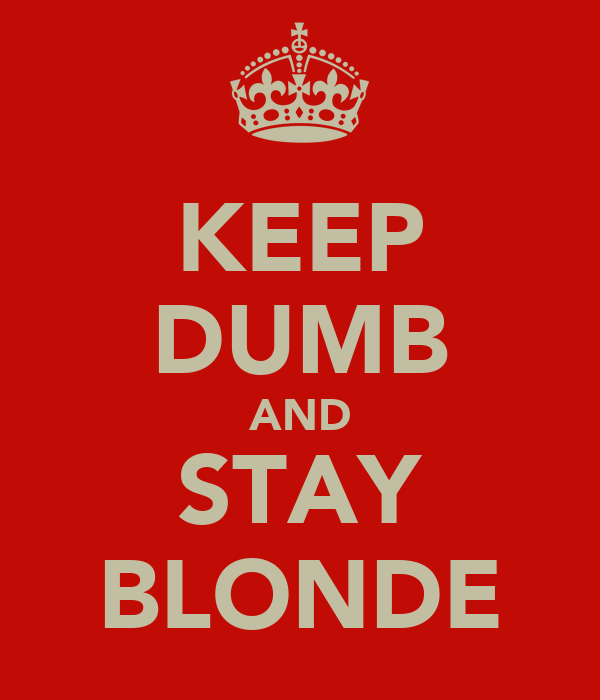 KEEP DUMB AND STAY BLONDE