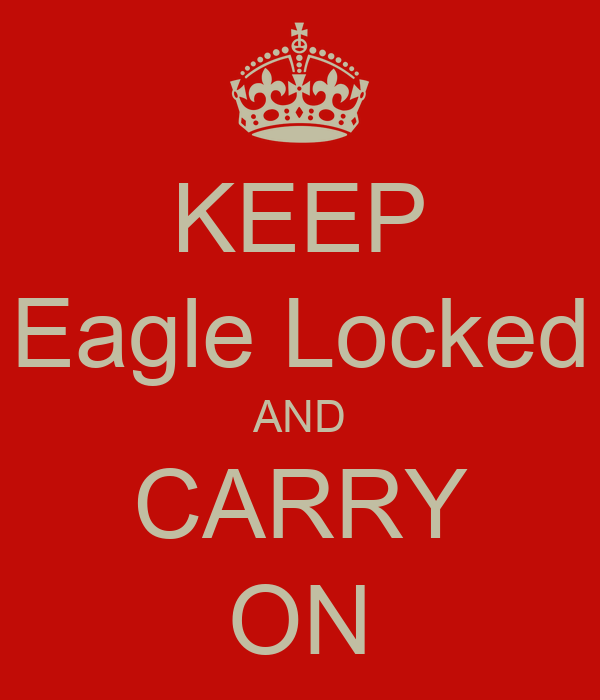 KEEP Eagle Locked AND CARRY ON