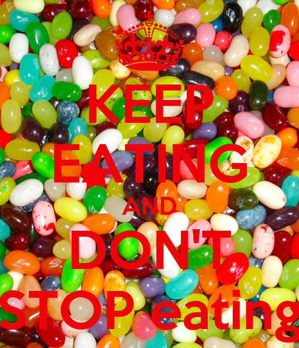 KEEP EATING AND DON'T STOP eating