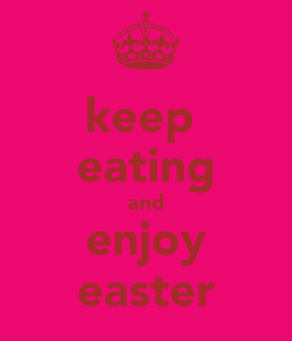 keep  eating and enjoy easter