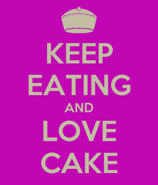 KEEP EATING AND LOVE CAKE