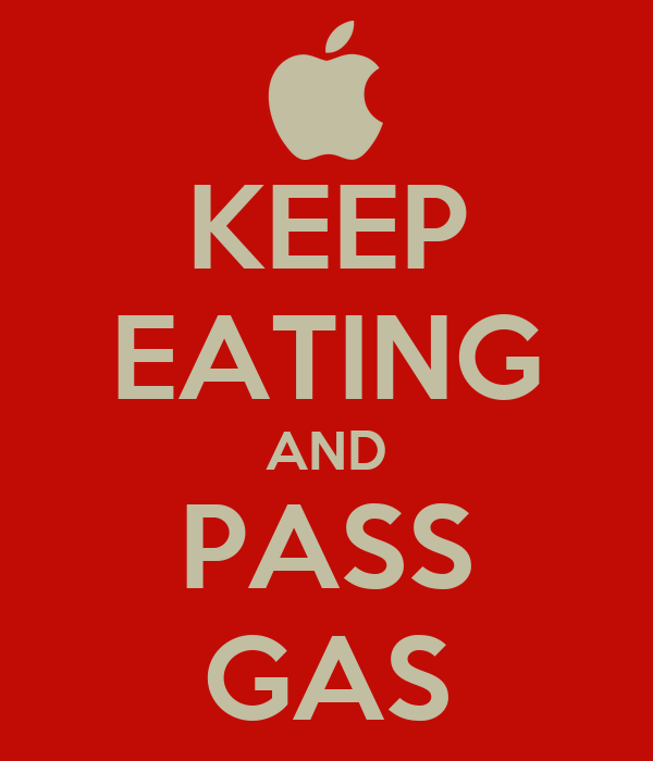 KEEP EATING AND PASS GAS