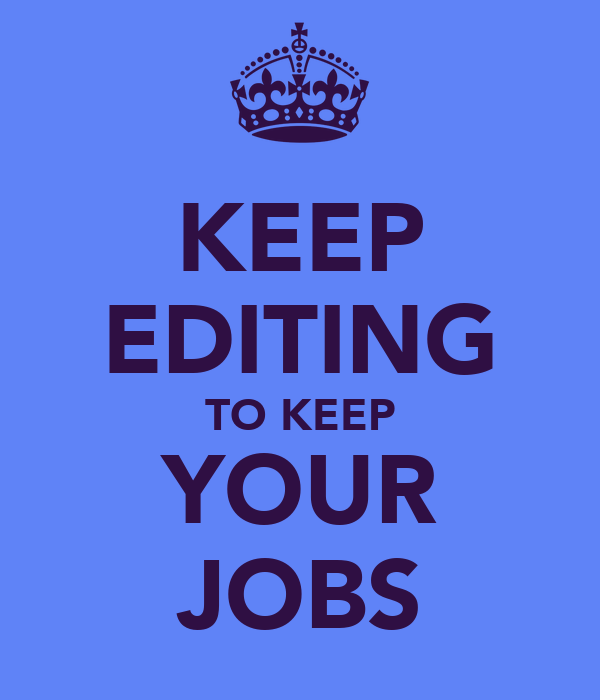 KEEP EDITING TO KEEP YOUR JOBS