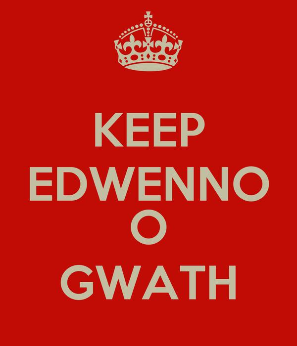KEEP EDWENNO  O GWATH